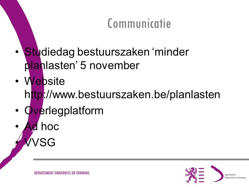 Communicatie Studiedag bestuurszaken 'minder planlasten' 5 november Website http://www.bestuurszaken.be/planlasten Overlegplatform Ad hoc VVSG