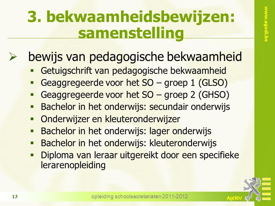 www.agodi.be AgODi opleiding schoolsecretariaten 2011-2012 13 3. bekwaamheidsbewijzen: samenstelling  bewijs van pedagogische bekwaamheid  Getuigsch