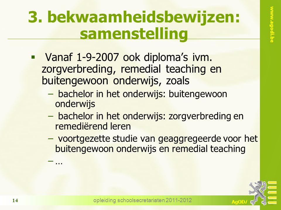 www.agodi.be AgODi opleiding schoolsecretariaten 2011-2012 14 3. bekwaamheidsbewijzen: samenstelling  Vanaf 1-9-2007 ook diploma's ivm. zorgverbredin