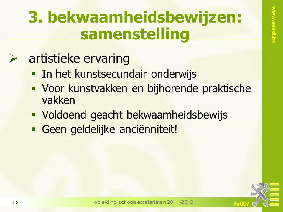 www.agodi.be AgODi opleiding schoolsecretariaten 2011-2012 15 3. bekwaamheidsbewijzen: samenstelling  artistieke ervaring  In het kunstsecundair ond