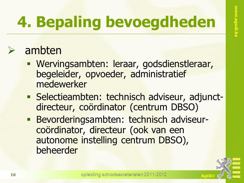 www.agodi.be AgODi opleiding schoolsecretariaten 2011-2012 16 4. Bepaling bevoegdheden  ambten  Wervingsambten: leraar, godsdienstleraar, begeleider
