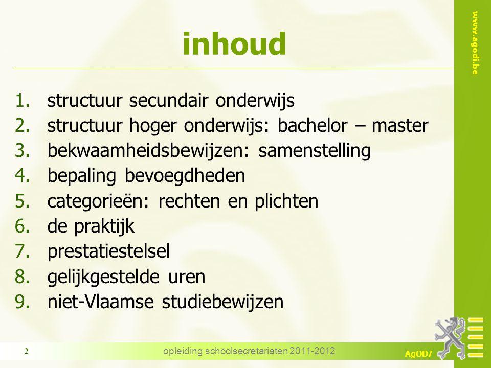 www.agodi.be AgODi opleiding schoolsecretariaten 2011-2012 2 inhoud 1.structuur secundair onderwijs 2.structuur hoger onderwijs: bachelor – master 3.b