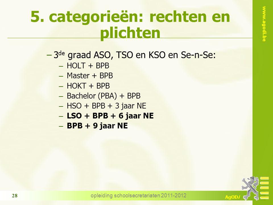 www.agodi.be AgODi opleiding schoolsecretariaten 2011-2012 28 5. categorieën: rechten en plichten −3 de graad ASO, TSO en KSO en Se-n-Se: – HOLT + BPB