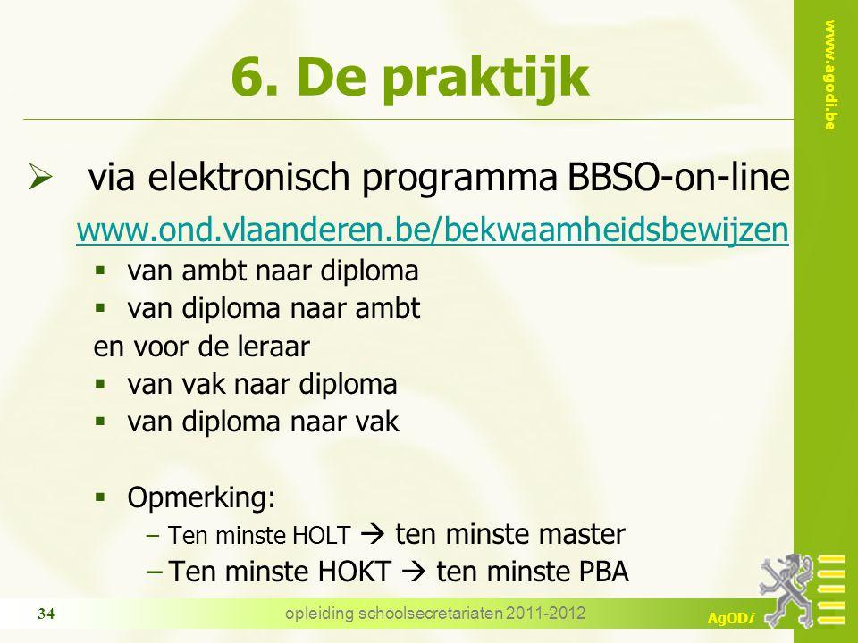 www.agodi.be AgODi opleiding schoolsecretariaten 2011-2012 34 6. De praktijk  via elektronisch programma BBSO-on-line www.ond.vlaanderen.be/bekwaamhe