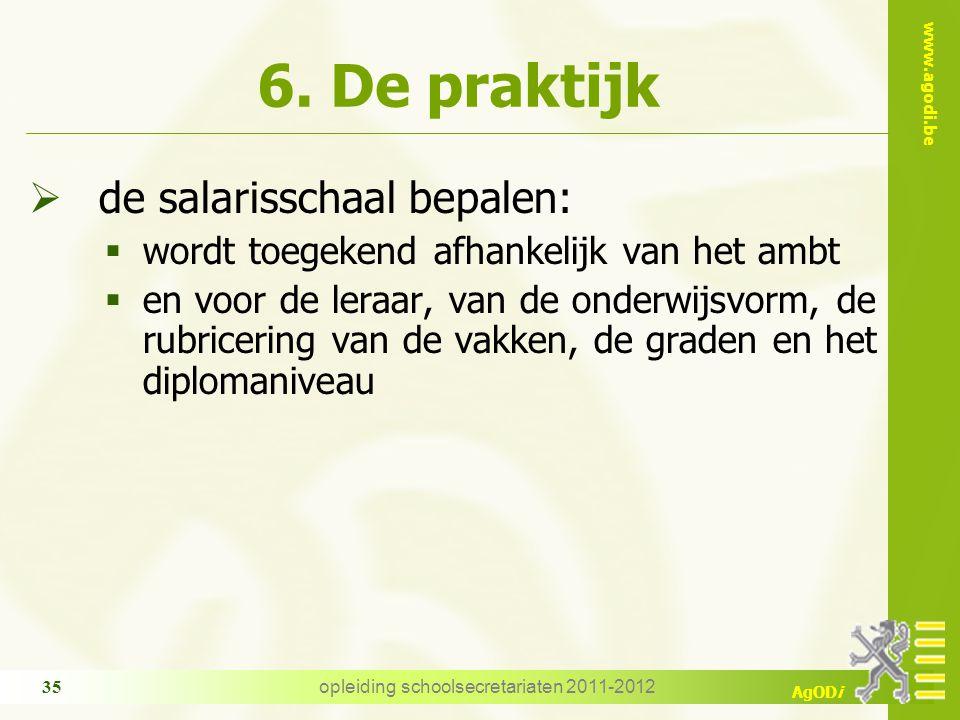 www.agodi.be AgODi opleiding schoolsecretariaten 2011-2012 35 6. De praktijk  de salarisschaal bepalen:  wordt toegekend afhankelijk van het ambt 