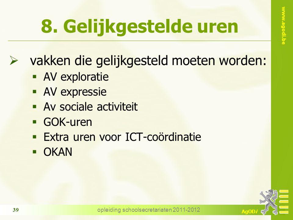 www.agodi.be AgODi opleiding schoolsecretariaten 2011-2012 39 8. Gelijkgestelde uren  vakken die gelijkgesteld moeten worden:  AV exploratie  AV ex