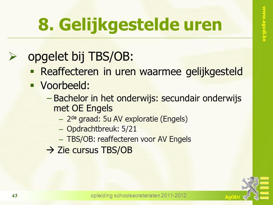www.agodi.be AgODi opleiding schoolsecretariaten 2011-2012 43 8. Gelijkgestelde uren  opgelet bij TBS/OB:  Reaffecteren in uren waarmee gelijkgestel