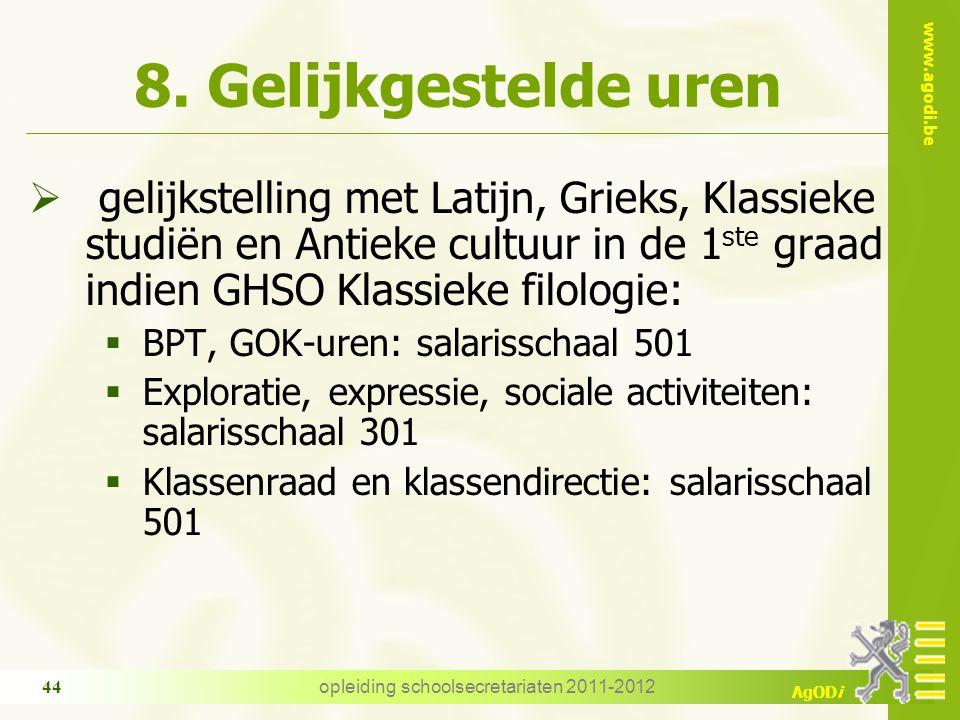 www.agodi.be AgODi opleiding schoolsecretariaten 2011-2012 44 8. Gelijkgestelde uren  gelijkstelling met Latijn, Grieks, Klassieke studiën en Antieke