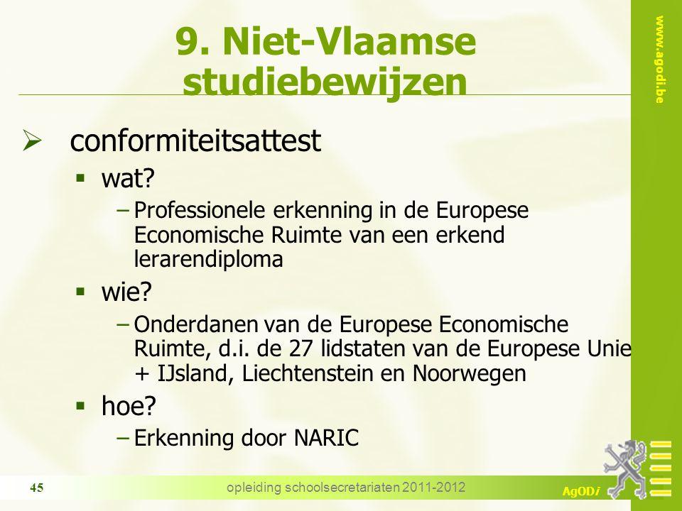 www.agodi.be AgODi opleiding schoolsecretariaten 2011-2012 45 9. Niet-Vlaamse studiebewijzen  conformiteitsattest  wat? −Professionele erkenning in