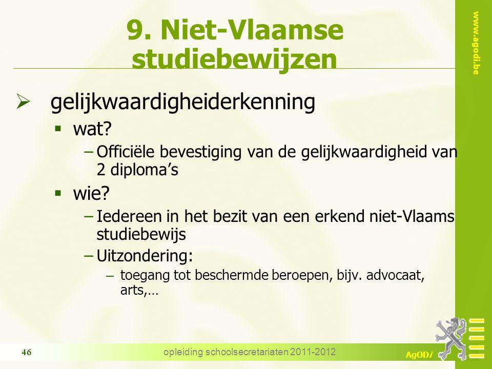 www.agodi.be AgODi opleiding schoolsecretariaten 2011-2012 46 9. Niet-Vlaamse studiebewijzen  gelijkwaardigheiderkenning  wat? −Officiële bevestigin