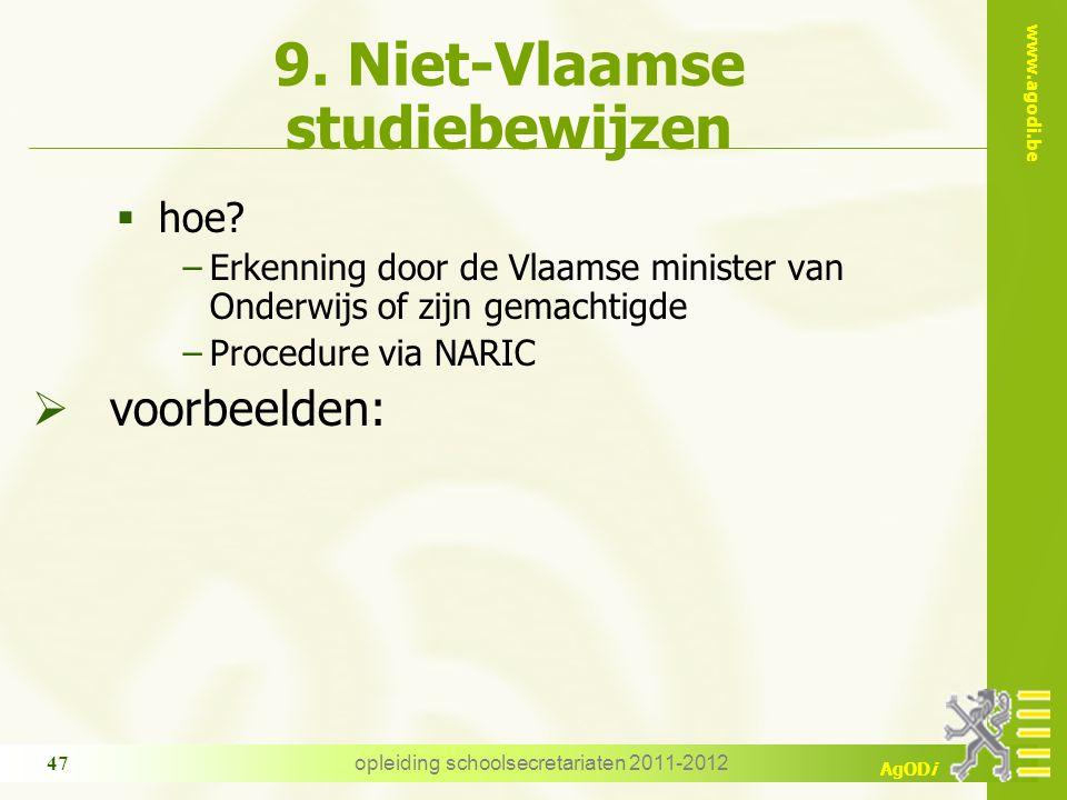 www.agodi.be AgODi opleiding schoolsecretariaten 2011-2012 47 9. Niet-Vlaamse studiebewijzen  hoe? −Erkenning door de Vlaamse minister van Onderwijs