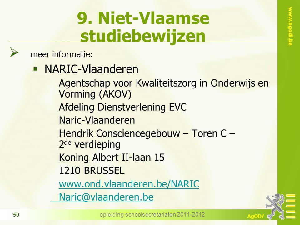 www.agodi.be AgODi opleiding schoolsecretariaten 2011-2012 50 9. Niet-Vlaamse studiebewijzen  meer informatie:  NARIC-Vlaanderen Agentschap voor Kwa