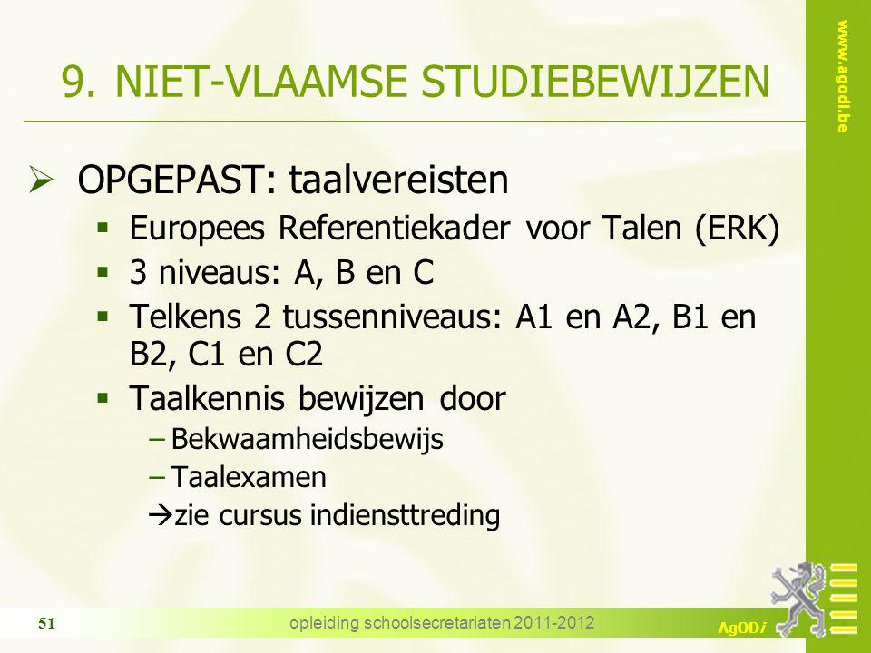 www.agodi.be AgODi opleiding schoolsecretariaten 2011-2012 51 9. NIET-VLAAMSE STUDIEBEWIJZEN  OPGEPAST: taalvereisten  Europees Referentiekader voor