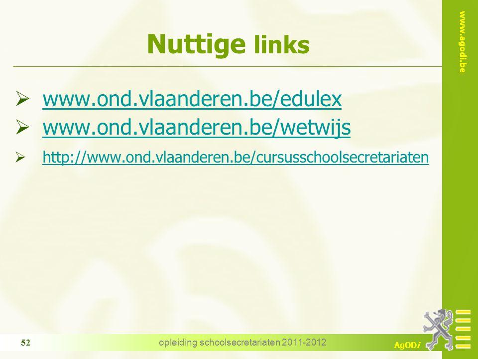 www.agodi.be AgODi opleiding schoolsecretariaten 2011-2012 52 Nuttige links  www.ond.vlaanderen.be/edulex www.ond.vlaanderen.be/edulex  www.ond.vlaa