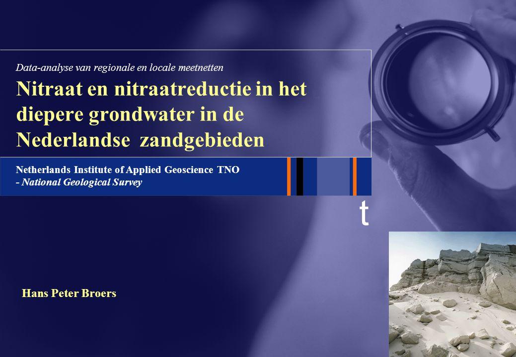 t Netherlands Institute of Applied Geoscience TNO - National Geological Survey Hans Peter Broers Nitraat en nitraatreductie in het diepere grondwater in de Nederlandse zandgebieden Data-analyse van regionale en locale meetnetten