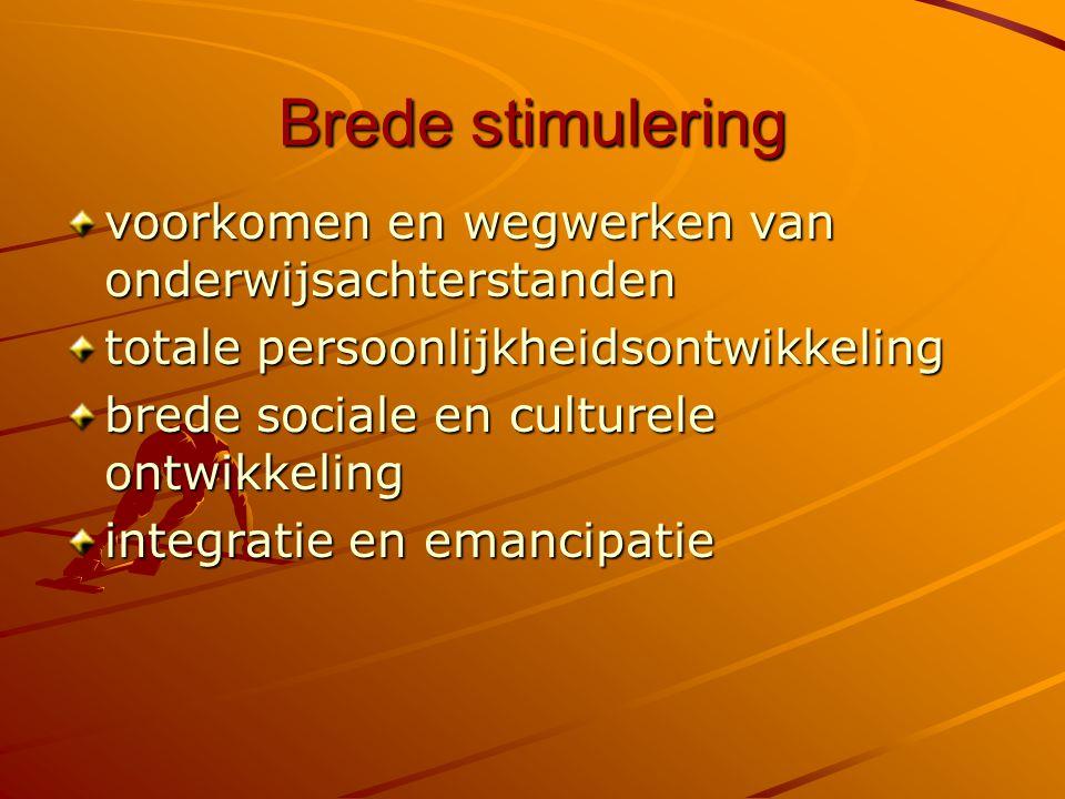 Brede stimulering voorkomen en wegwerken van onderwijsachterstanden totale persoonlijkheidsontwikkeling brede sociale en culturele ontwikkeling integratie en emancipatie