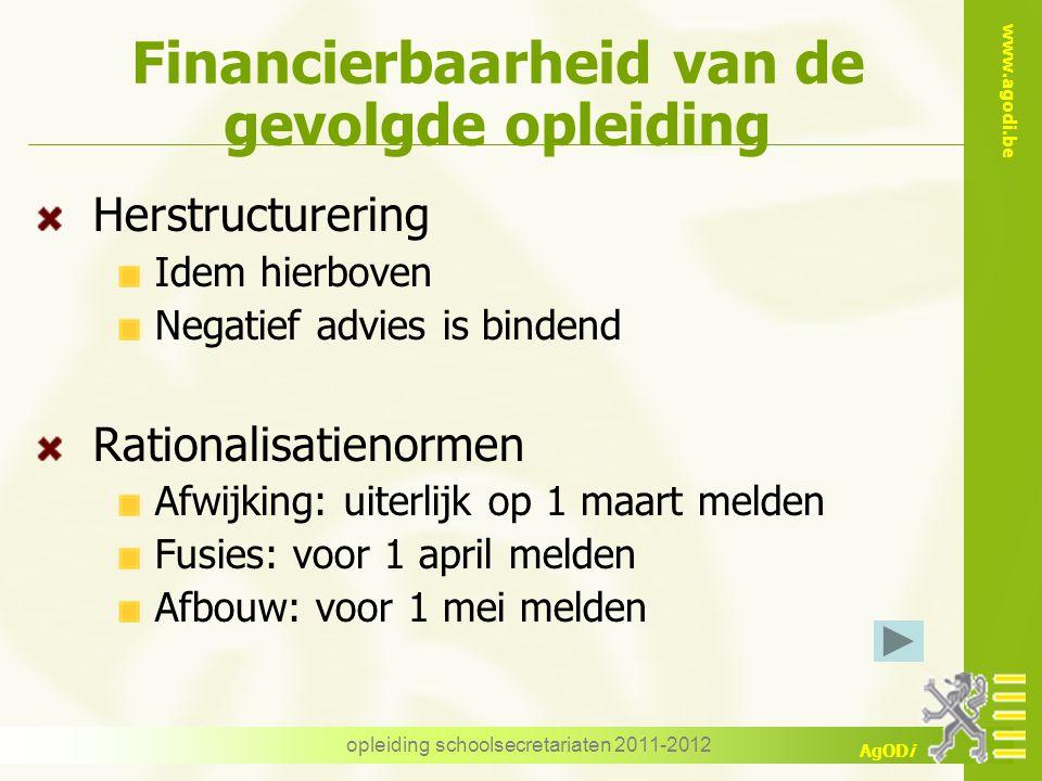 www.agodi.be AgODi opleiding schoolsecretariaten 2011-2012 Financierbaarheid van de gevolgde opleiding Herstructurering Idem hierboven Negatief advies