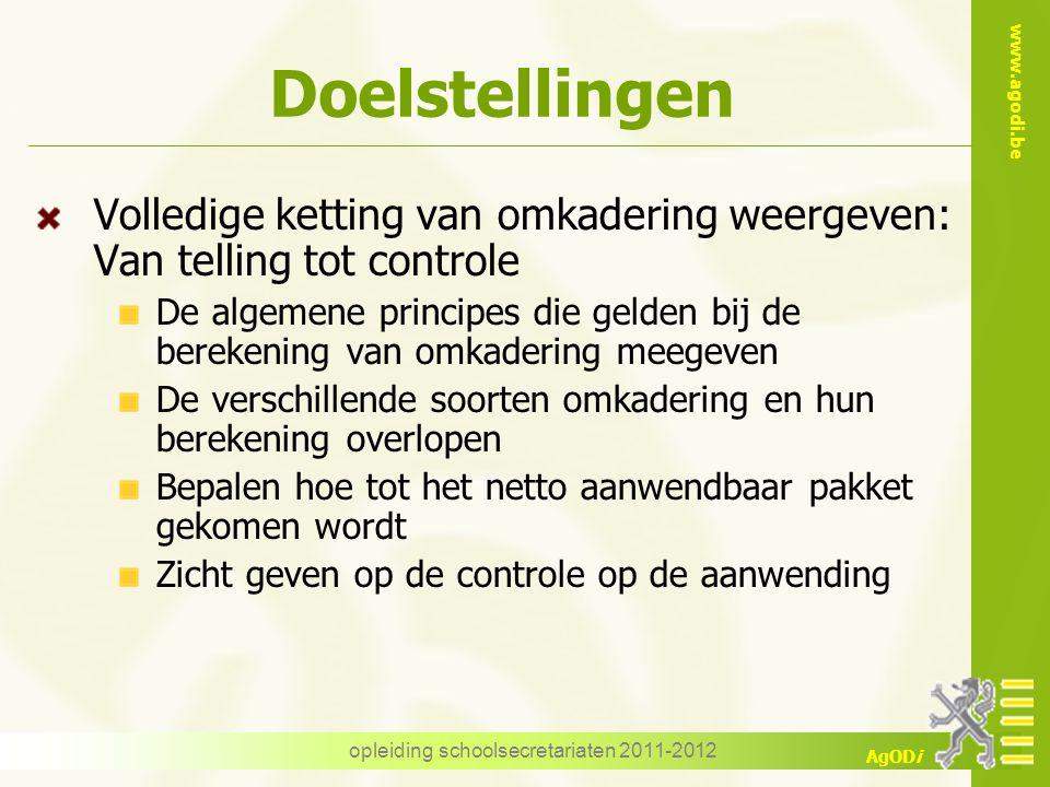 www.agodi.be AgODi opleiding schoolsecretariaten 2011-2012 Doelstellingen Volledige ketting van omkadering weergeven: Van telling tot controle De alge