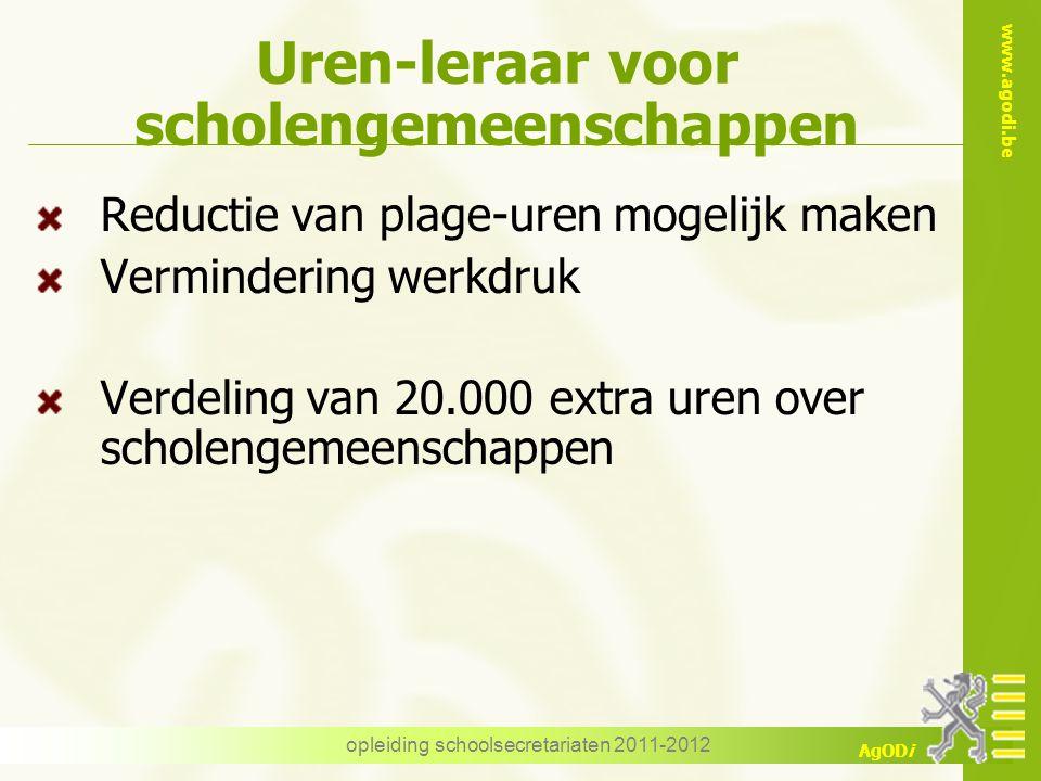 www.agodi.be AgODi opleiding schoolsecretariaten 2011-2012 Uren-leraar voor scholengemeenschappen Reductie van plage-uren mogelijk maken Vermindering