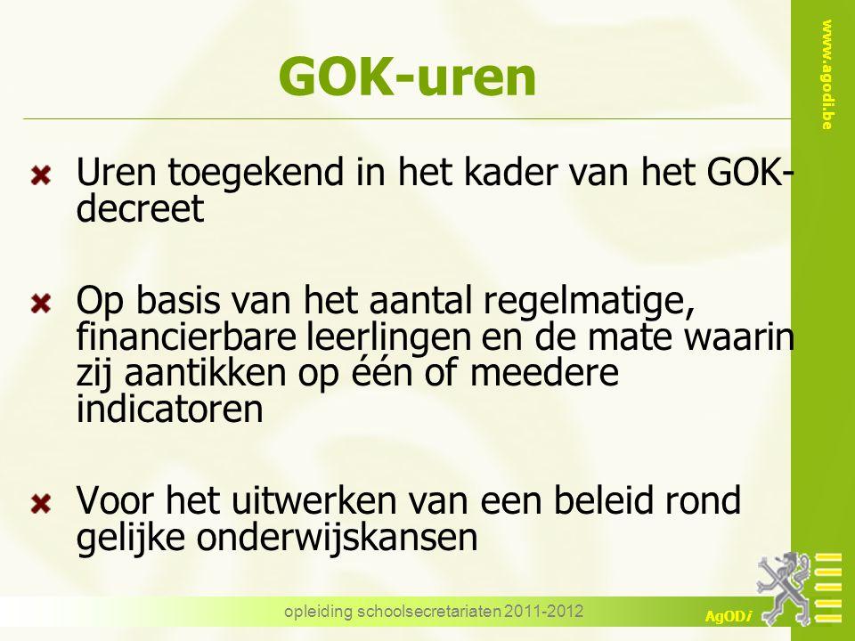 www.agodi.be AgODi opleiding schoolsecretariaten 2011-2012 GOK-uren Uren toegekend in het kader van het GOK- decreet Op basis van het aantal regelmati