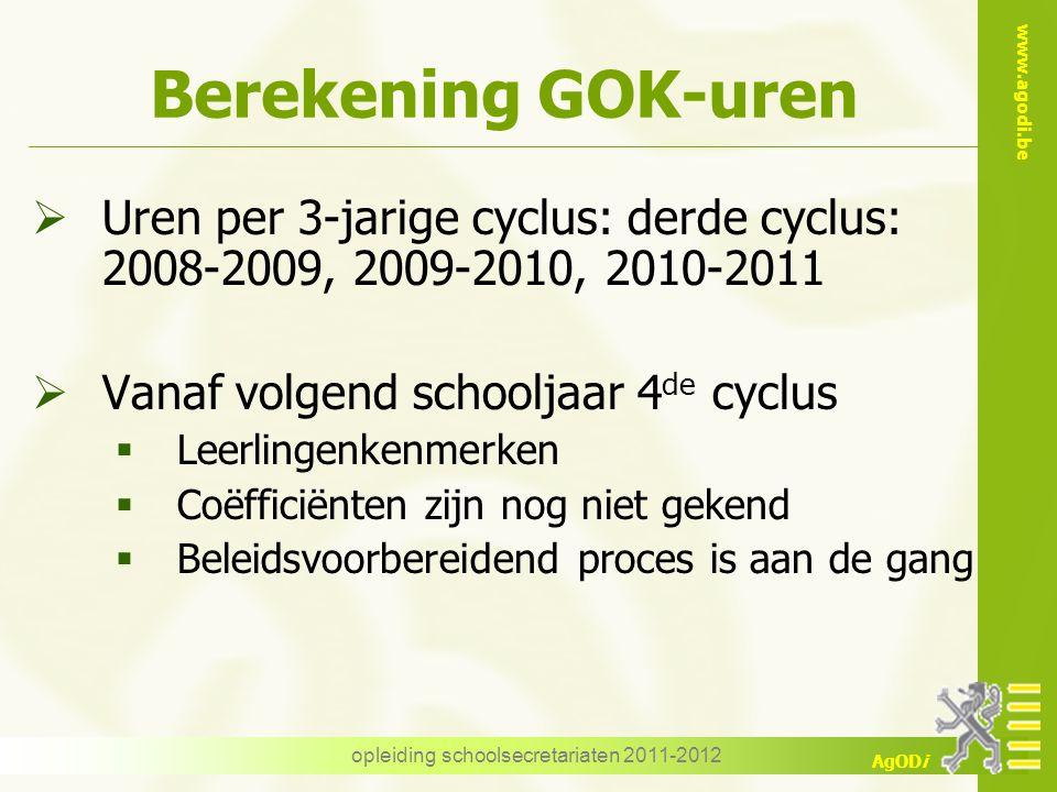 www.agodi.be AgODi opleiding schoolsecretariaten 2011-2012 Berekening GOK-uren  Uren per 3-jarige cyclus: derde cyclus: 2008-2009, 2009-2010, 2010-20