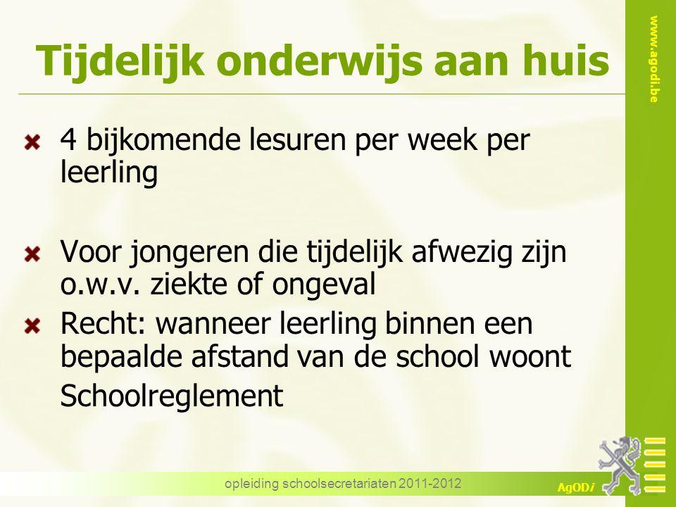 www.agodi.be AgODi opleiding schoolsecretariaten 2011-2012 Tijdelijk onderwijs aan huis 4 bijkomende lesuren per week per leerling Voor jongeren die t