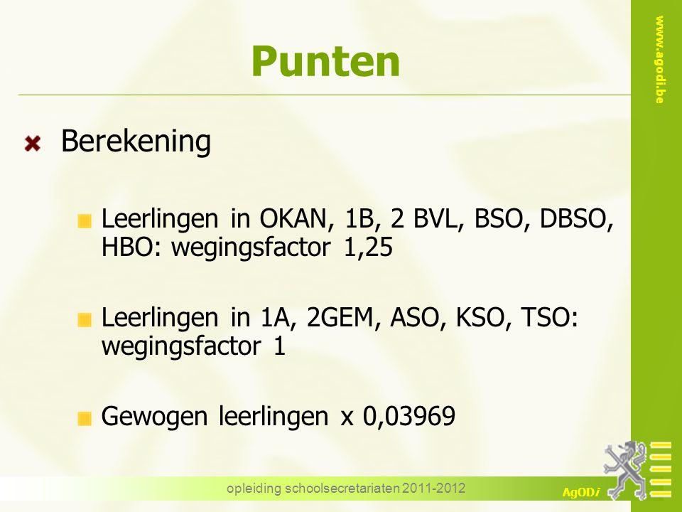 www.agodi.be AgODi opleiding schoolsecretariaten 2011-2012 Punten Berekening Leerlingen in OKAN, 1B, 2 BVL, BSO, DBSO, HBO: wegingsfactor 1,25 Leerlin