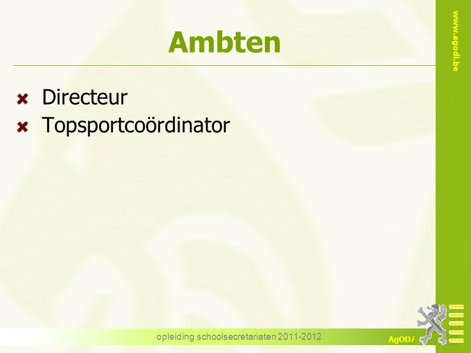 www.agodi.be AgODi opleiding schoolsecretariaten 2011-2012 Ambten Directeur Topsportcoördinator