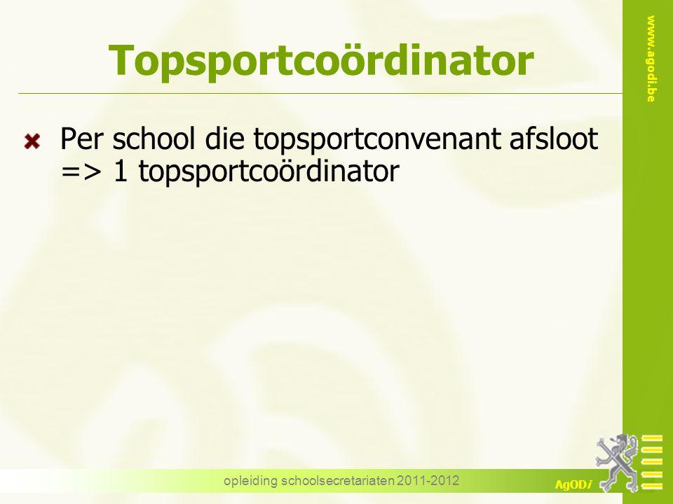 www.agodi.be AgODi opleiding schoolsecretariaten 2011-2012 Topsportcoördinator Per school die topsportconvenant afsloot => 1 topsportcoördinator