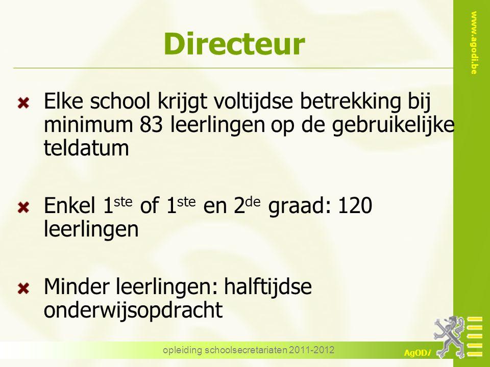 www.agodi.be AgODi opleiding schoolsecretariaten 2011-2012 Directeur Elke school krijgt voltijdse betrekking bij minimum 83 leerlingen op de gebruikel