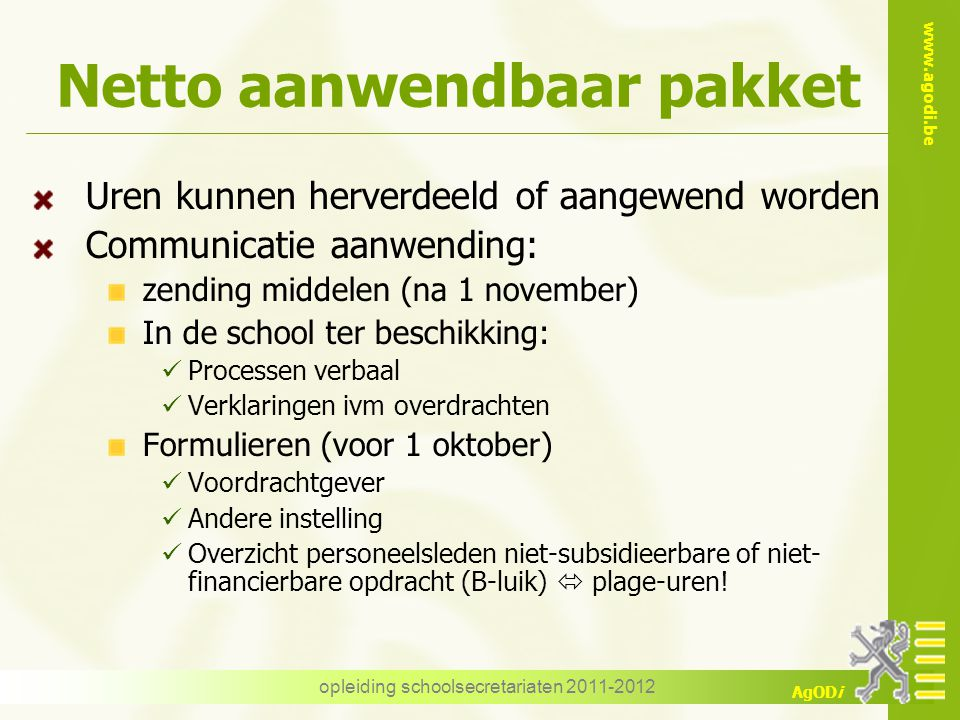 www.agodi.be AgODi opleiding schoolsecretariaten 2011-2012 Netto aanwendbaar pakket Uren kunnen herverdeeld of aangewend worden Communicatie aanwendin