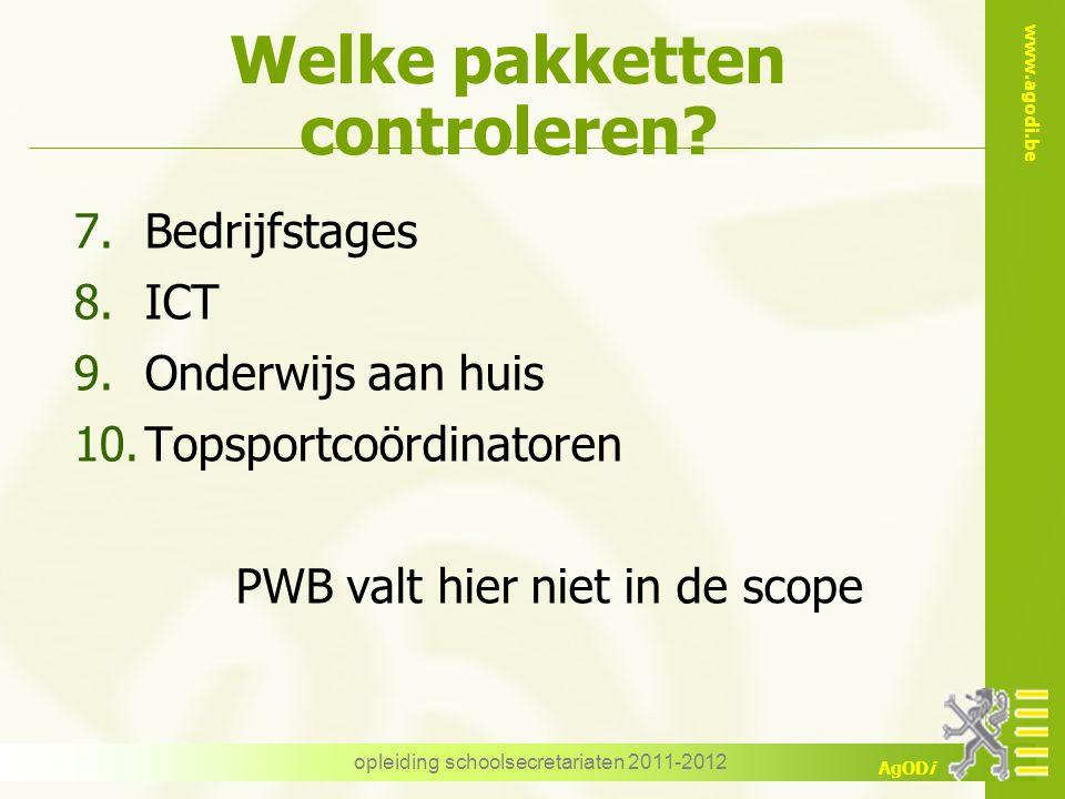 www.agodi.be AgODi opleiding schoolsecretariaten 2011-2012 Welke pakketten controleren? 7.Bedrijfstages 8.ICT 9.Onderwijs aan huis 10.Topsportcoördina
