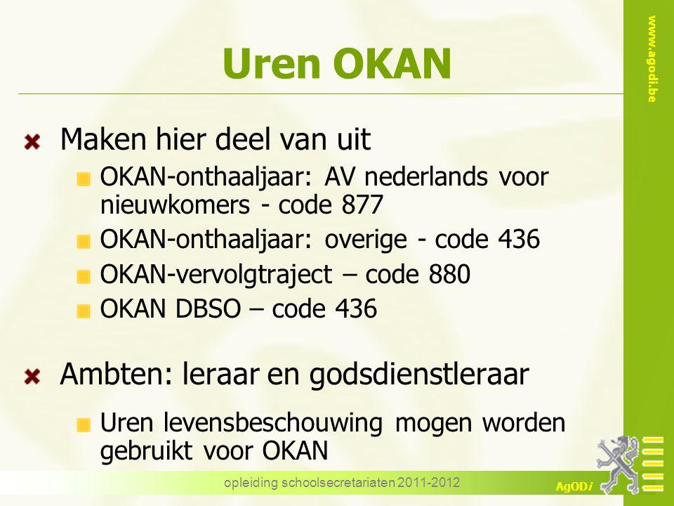 www.agodi.be AgODi opleiding schoolsecretariaten 2011-2012 Uren OKAN Maken hier deel van uit OKAN-onthaaljaar: AV nederlands voor nieuwkomers - code 8