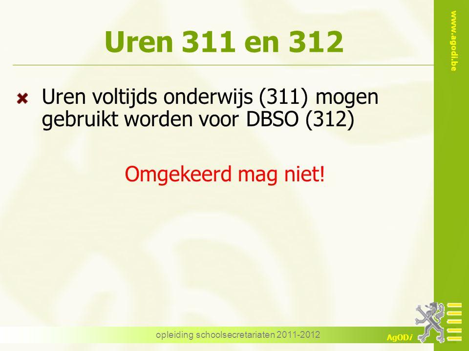 www.agodi.be AgODi opleiding schoolsecretariaten 2011-2012 Uren 311 en 312 Uren voltijds onderwijs (311) mogen gebruikt worden voor DBSO (312) Omgekee