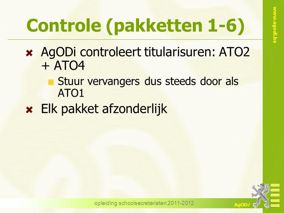 www.agodi.be AgODi opleiding schoolsecretariaten 2011-2012 Controle (pakketten 1-6) AgODi controleert titularisuren: ATO2 + ATO4 Stuur vervangers dus