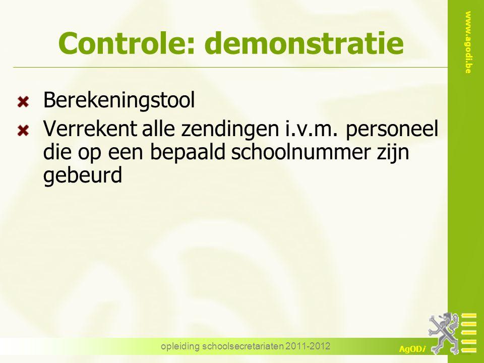 www.agodi.be AgODi opleiding schoolsecretariaten 2011-2012 Controle: demonstratie Berekeningstool Verrekent alle zendingen i.v.m. personeel die op een