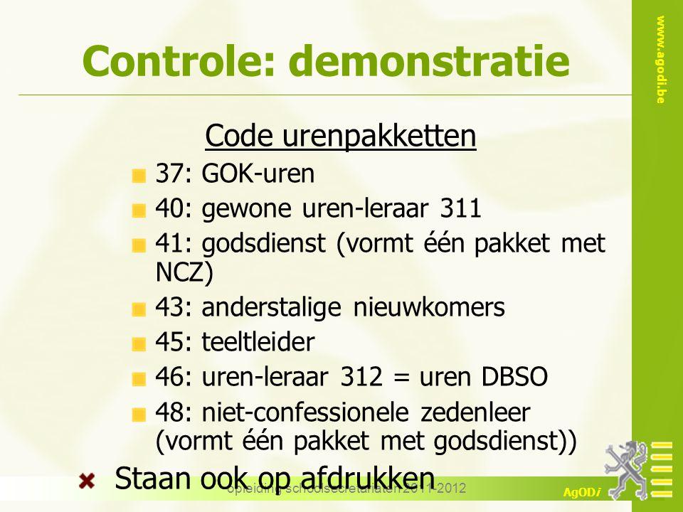 www.agodi.be AgODi opleiding schoolsecretariaten 2011-2012 Controle: demonstratie Code urenpakketten 37: GOK-uren 40: gewone uren-leraar 311 41: godsd