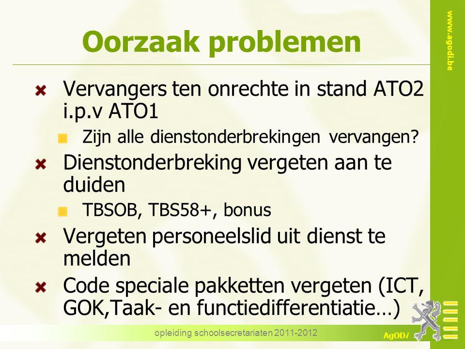 www.agodi.be AgODi opleiding schoolsecretariaten 2011-2012 Oorzaak problemen Vervangers ten onrechte in stand ATO2 i.p.v ATO1 Zijn alle dienstonderbre