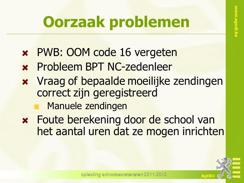 www.agodi.be AgODi opleiding schoolsecretariaten 2011-2012 Oorzaak problemen PWB: OOM code 16 vergeten Probleem BPT NC-zedenleer Vraag of bepaalde moe
