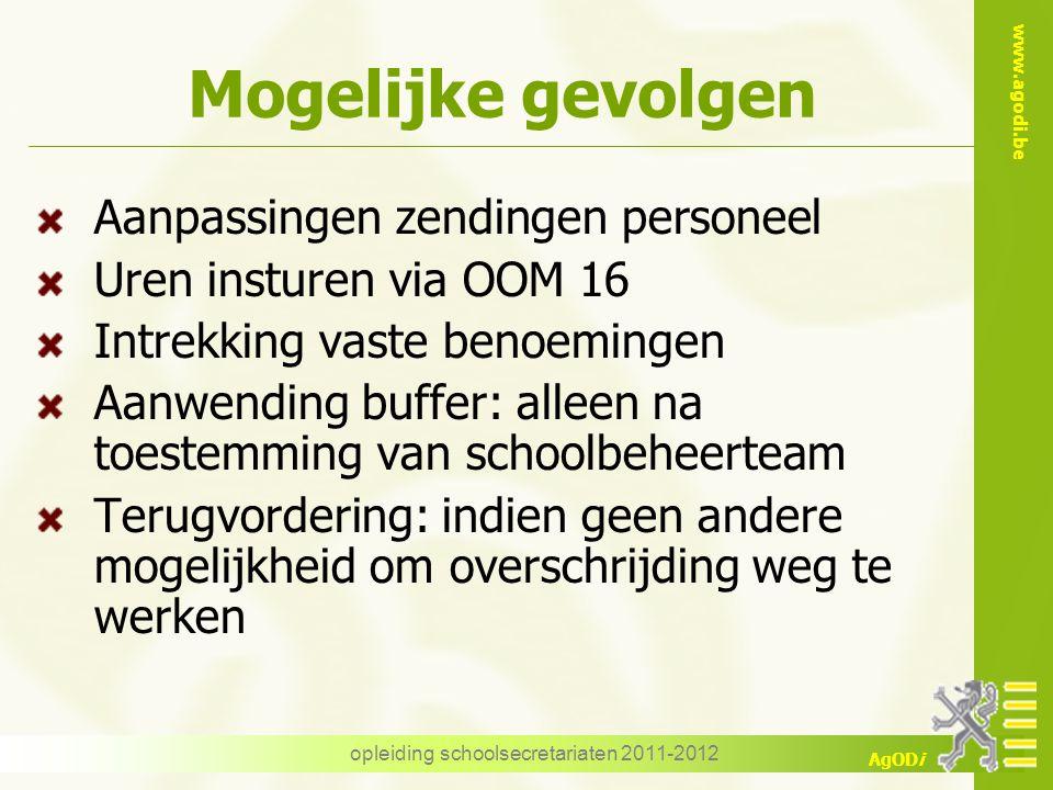 www.agodi.be AgODi opleiding schoolsecretariaten 2011-2012 Mogelijke gevolgen Aanpassingen zendingen personeel Uren insturen via OOM 16 Intrekking vas
