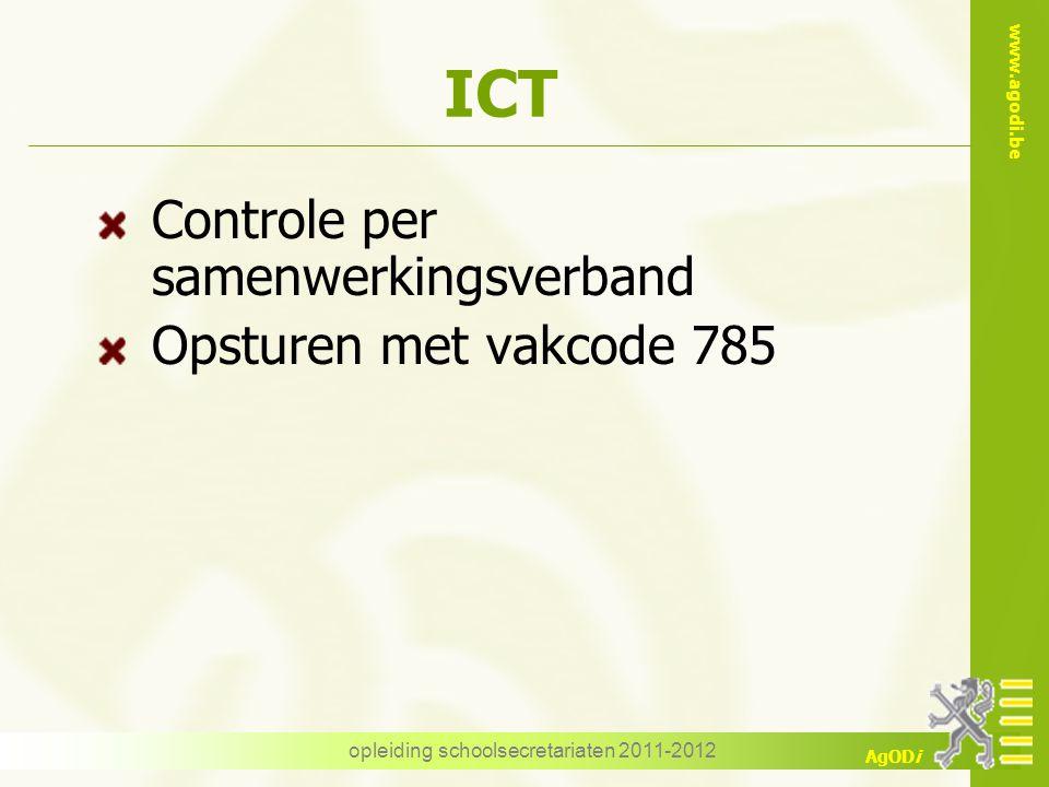 www.agodi.be AgODi opleiding schoolsecretariaten 2011-2012 ICT Controle per samenwerkingsverband Opsturen met vakcode 785