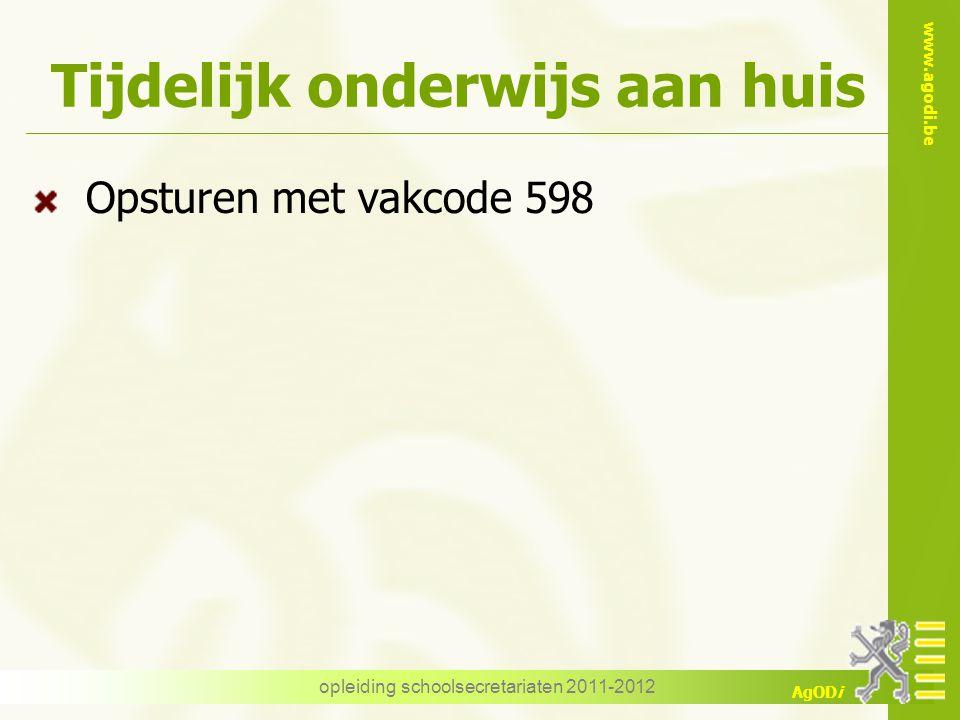 www.agodi.be AgODi opleiding schoolsecretariaten 2011-2012 Tijdelijk onderwijs aan huis Opsturen met vakcode 598