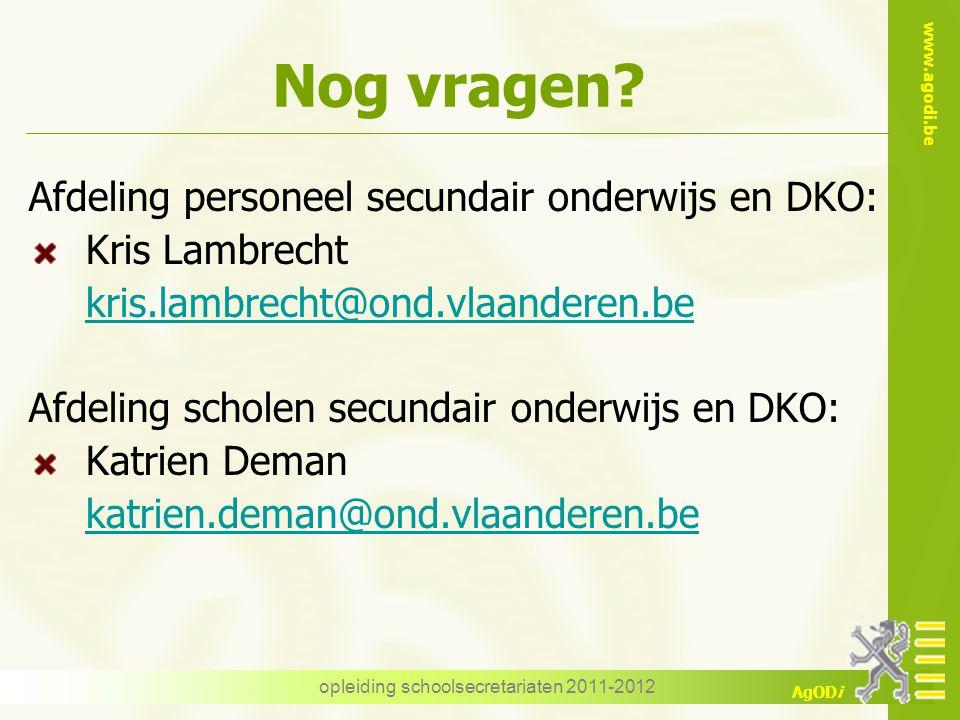 www.agodi.be AgODi opleiding schoolsecretariaten 2011-2012 Nog vragen? Afdeling personeel secundair onderwijs en DKO: Kris Lambrecht kris.lambrecht@on