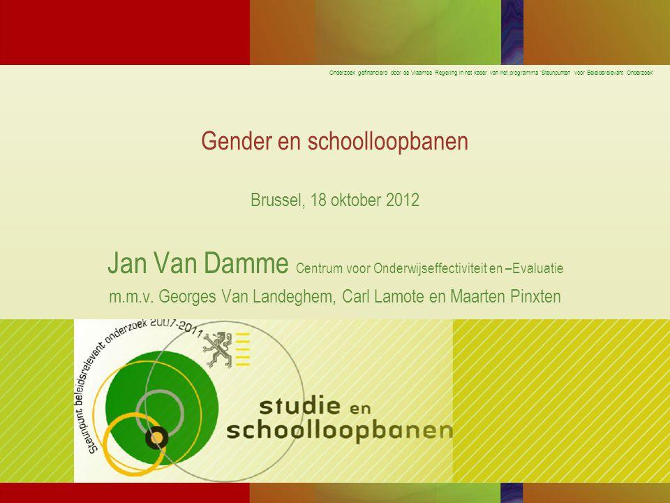 Onderzoek gefinancierd door de Vlaamse Regering in het kader van het programma 'Steunpunten voor Beleidsrelevant Onderzoek' Gender en schoolloopbanen Brussel, 18 oktober 2012 Jan Van Damme Centrum voor Onderwijseffectiviteit en –Evaluatie m.m.v.
