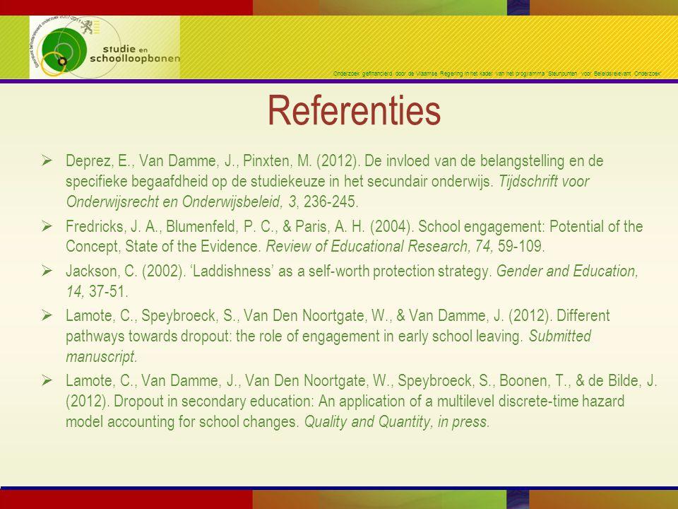 Onderzoek gefinancierd door de Vlaamse Regering in het kader van het programma 'Steunpunten voor Beleidsrelevant Onderzoek' Referenties  Deprez, E., Van Damme, J., Pinxten, M.