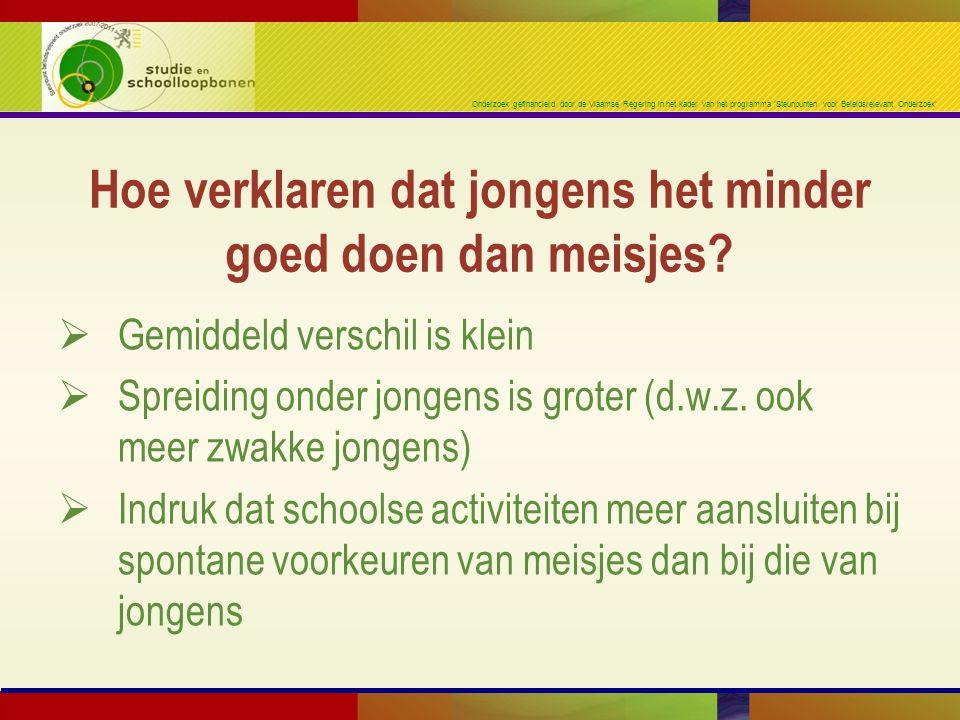 Onderzoek gefinancierd door de Vlaamse Regering in het kader van het programma 'Steunpunten voor Beleidsrelevant Onderzoek'  Gemiddeld verschil is klein  Spreiding onder jongens is groter (d.w.z.