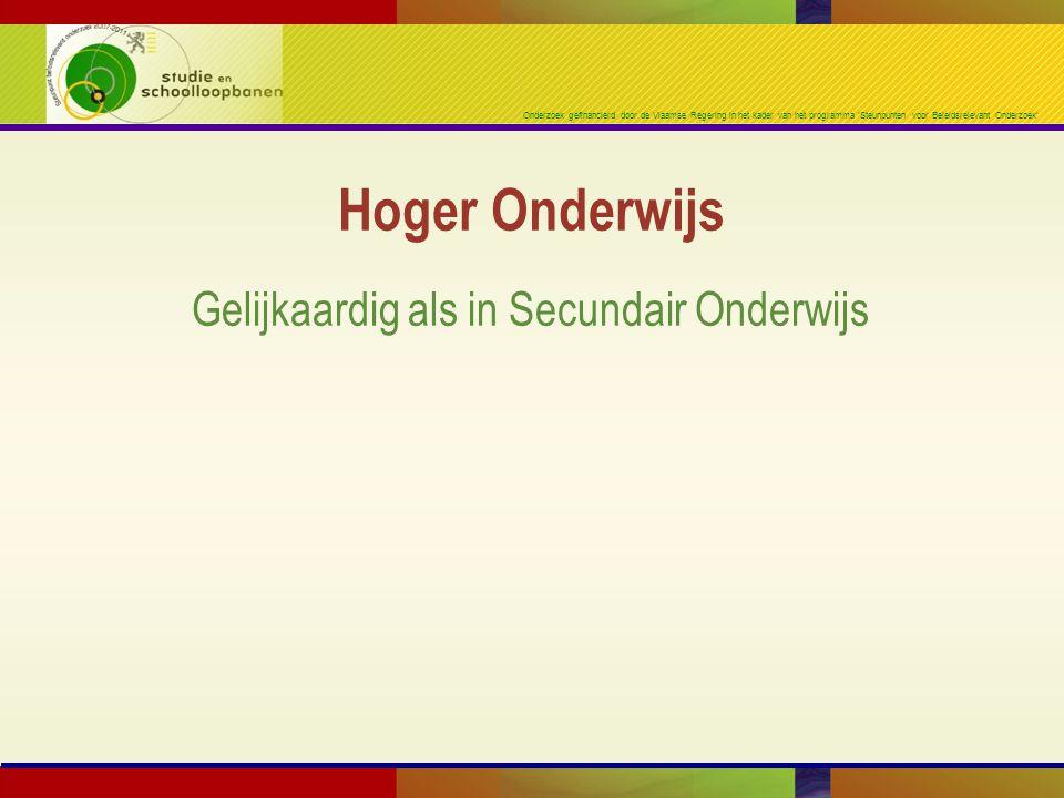 Onderzoek gefinancierd door de Vlaamse Regering in het kader van het programma 'Steunpunten voor Beleidsrelevant Onderzoek' Gelijkaardig als in Secundair Onderwijs Hoger Onderwijs