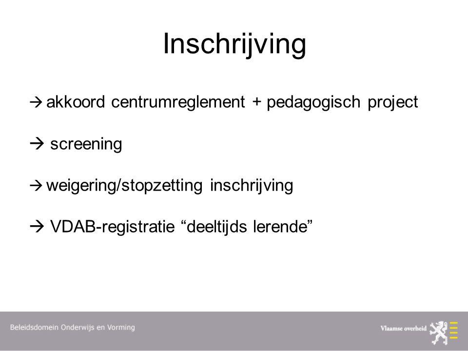 Inschrijving  akkoord centrumreglement + pedagogisch project  screening  weigering/stopzetting inschrijving  VDAB-registratie deeltijds lerende