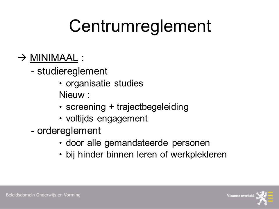 Centrumreglement  MINIMAAL : - studiereglement organisatie studies Nieuw : screening + trajectbegeleiding voltijds engagement - ordereglement door alle gemandateerde personen bij hinder binnen leren of werkplekleren