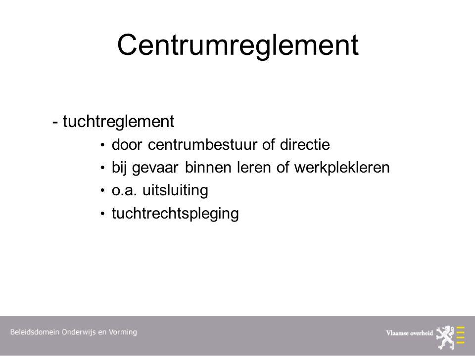 Centrumreglement - tuchtreglement door centrumbestuur of directie bij gevaar binnen leren of werkplekleren o.a.
